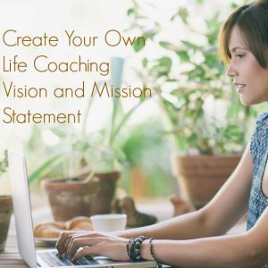 Life Coaching Vision and Mission Statement