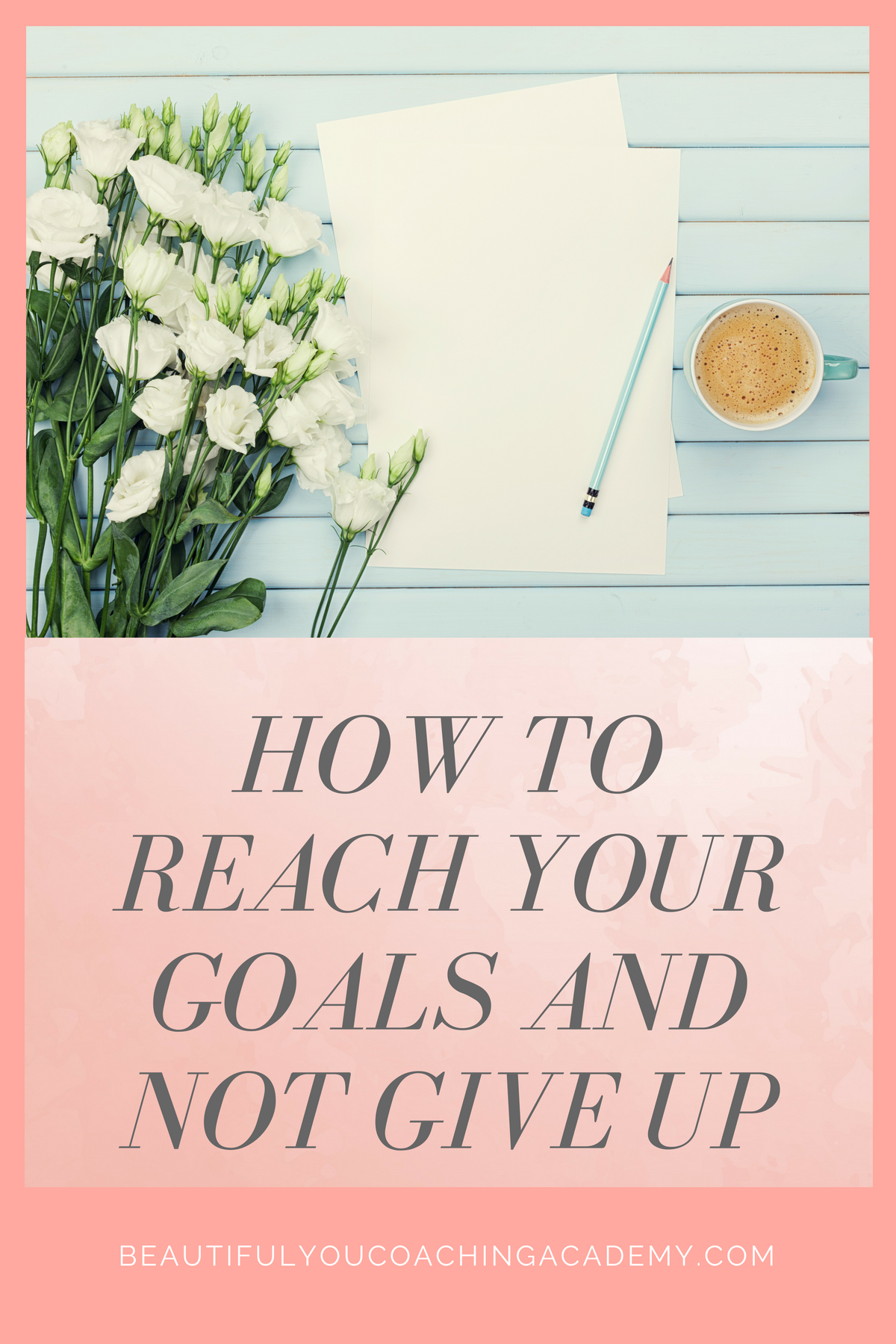 How To Reach Your Goals and Not Give Up